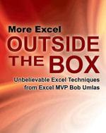 More Excel Outside the Box : Unbelievable Excel Techniques from Excel MVP Bob Umlas - Bob Umlas