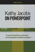 Kathy Jacobs on PowerPoint : Unlease the Power of PowerPoint - Kathy Jacobs