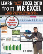 Learn Excel 2007 Through Excel 2010 from Mrexcel : Master Pivot Tables, Subtotals, Charts, Vlookup, If, Data Analysis and Much More - 512 Excel Mysteri - Bill Jelen