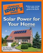 The Complete Idiot's Guide to Solar Power for Your Home : Complete Idiot's Guides (Lifestyle Paperback) - Dan Ramsey