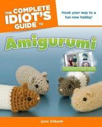 The Complete Idiot's Guide to Amigurumi - June Gilbank