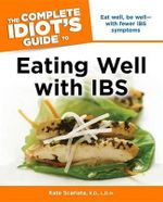 The Complete Idiot's Guide to Eating Well with IBS : Complete Idiot's Guides (Lifestyle Paperback) - Kate Scarlata