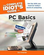 The Complete Idiot's Guide to PC Basics, Windows 7 Edition : Complete Idiot's Guides (Computers) - Joe Kraynak