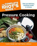 The Complete Idiot's Guide to Pressure Cooking : Complete Idiot's Guides (Lifestyle Paperback) - Carole Jacobs