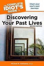 Complete Idiot's Guide to Discovering Your Past Lives : Chart Your Soul's Past Journeys - Michael R. Hathaway