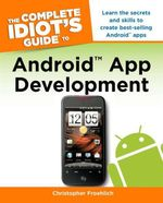 The Complete Idiot's Guide to Android App Development : Complete Idiot's Guide Ser. - Christopher Froehlich