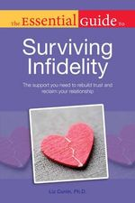 Essential Guide To Surviving Infidelity : The Support You Need to Rebuild Trust and Reclaim Your Relationship - Liz Currin