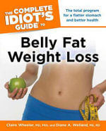 The Complete Idiot's Guide to Belly Fat Weight Loss : Complete Idiot's Guides (Lifestyle Paperback) - Claire Wheeler