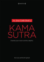 The Sexy Little Book of Kama Sutra : Expose Your Love to Erotic Depths - Ron Louis