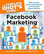The Complete Idiot's Guide to Facebook Marketing : Complete Idiot's Guides (Lifestyle Paperback) - John Wayne Zimmerman