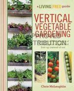 Vertical Vegetable Gardening : A Living Free Guide - Chris McLaughlin