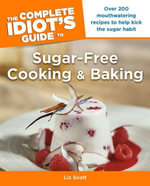 Cig to Sugar-Free Cooking and Baking : Complete Idiot's Guides (Lifestyle Paperback) - Liz Scott