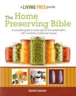 The Home Preserving Bible : A Living Free Guide - Carole Cancler