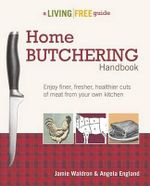 Home Butchering Handbook : A Living Free Guide - Unknown