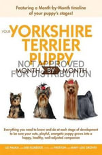 Your Yorkshire Terrier Puppy Month by Month - Liz Palika