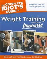 The Complete Idiot's Guide to Weight Training Illustrated - Deidre Johnson