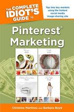The Complete Idiot's Guide to Pinterest Marketing - Christine Martinez