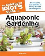 The Complete Idiot's Guide to Aquaponic Gardening - Meg Stout