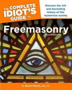 The Complete Idiot's Guide to Freemasonry : Complete Idiot's Guides (Lifestyle Paperback) - S Brent Morris