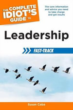 The Complete Idiot's Guide to Leadership Fast-Track : Putting America Back to Working...Again! - Susan Caba