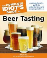 The Complete Idiot's Guide to Beer Tasting : Rethinking the Modern Science of an Ancient Craft - Alpha