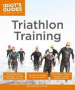 Idiot's Guides : Triathlon Training - Steve Katai