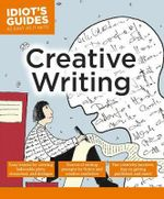 Creative Writing : Idiot's Guides - Casey Calbough