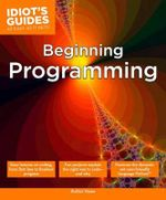 Idiot's Guides : Beginning Programming - Matt Telles