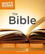 Idiot's Guides : The Bible - Phillips Benjamin