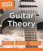 Idiot's Guides : Guitar Theory - David Hodge