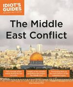 Idiot's Guides : The Middle East Conflict - Ph D Alan Axelrod