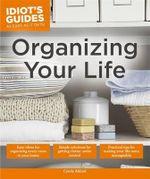 Idiot's Guides : Organizing Your Life - Cyndy Aldred