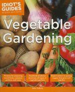 Idiot's Guides : Vegetable Gardening