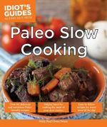 Idiot's Guides : Paleo Slow Cooking - Molly Pearl Owen