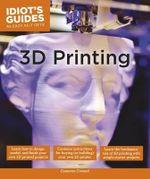 Idiot's Guides : 3D Printing - Cameron Coward