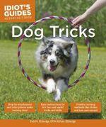 Idiot's Guides : Dog Tricks - DVM Debra Eldredge