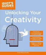 Idiot's Guides : Unlocking Your Creativity - Doreen Marcial Poreba