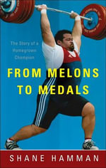 From Melons to Medals : The Story of a Homegrown Champion - Shane Hamman