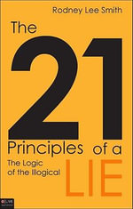 The 21 Principles of a Lie : The Logic of the Illogical - Rodney Lee Smith