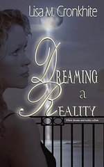 Dreaming a Reality - Lisa M Cronkhite