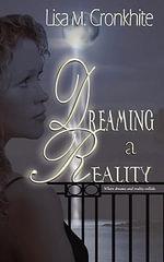 Dreaming a Reality - Lisa M Cronkhite