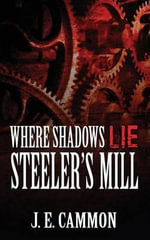 Where Shadows Lie : Steeler's Mill - J E Cammon