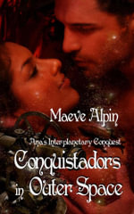 Conquistadors In Outer Space : Ana's Interplanetary Conquest - Maeve Alpin