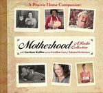 Motherhood : A Radio Collection - Garrison Keillor