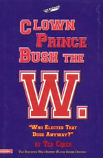 Clown Prince Bush the W. :