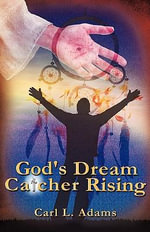God's Dream Catcher Rising - Carl L Adams
