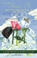 You Are Special To, Not Forsaken By, God - Dianne Michelle Rankin Taylor