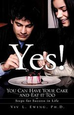 Yes! You Can Have Your Cake and Eat It Too - Ph D VIV L Ewing