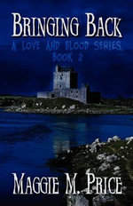 Bringing Back : A Love and Blood Series, Book 2 - Maggie M Price