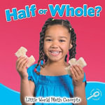 Half or Whole? : Little World Math Concepts - Susan Markowitz Meredith